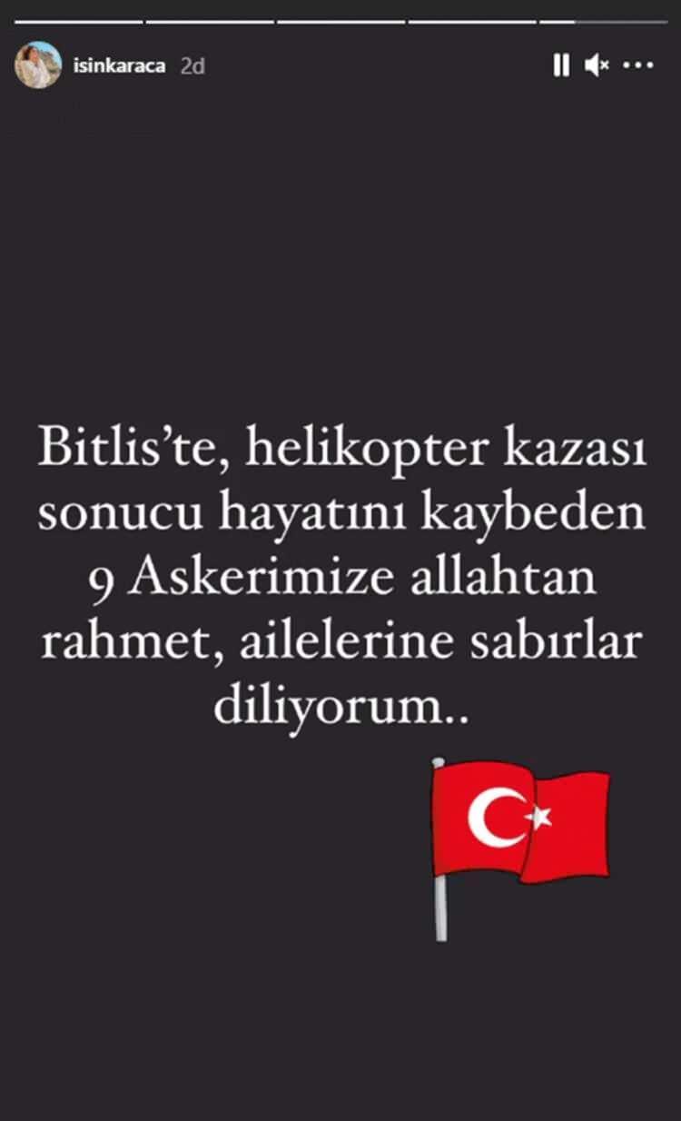 """<p>IŞIN KARACA<br /> """"Bitlis'te, helikopter kazası sonucu hayatını kaybeden dokuz askerimize Allah'tan rahmet, ailelerine sabırlar diliyorum.""""</p>"""