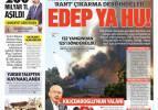 Edep ya hu! Yangından rant çıkarma derdindeler! 3 Ağustos salı gazete manşetleri