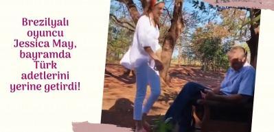 Brezilyalı oyuncu Jessica May, bayramda Türk adetlerini yerine getirdi!