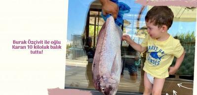 Burak Özçivit ile oğlu Karan 10 kiloluk balık tuttu!