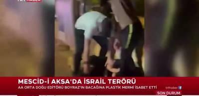 İsrail'in Mescid-i Aksa'ya saldırısında yaralanan AA muhabiri olay anını anlattı