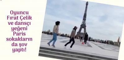 Oyuncu Fırat Çelik ve dansçı yeğeninden muhteşem Paris performansı!