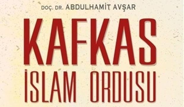 Kafkas İslam Ordusu - Yitik Neslin Hikayesi
