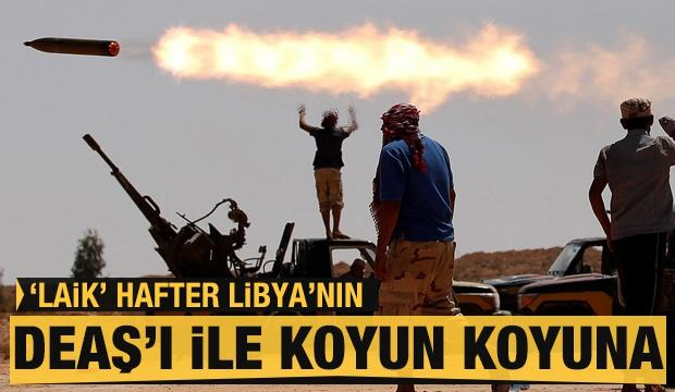 """""""Laik"""" Hafter Libya'nın DEAŞ'ı ile koyun koyuna"""