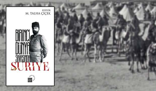 """""""Birinci Dünya Savaşında Suriye"""" kitabı raflarda"""