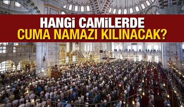 İstanbul'da hangi camilerde cuma namazı kılınacak? Cuma namazı kılınacak camiler açıklandı!