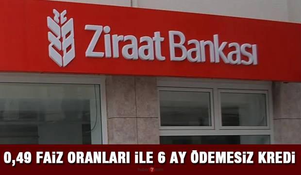 Ziraat Bankası 0,49'dan 6 ay ödemesiz ihtiyaç kredisi veriyor! Kredi başvuru şartları