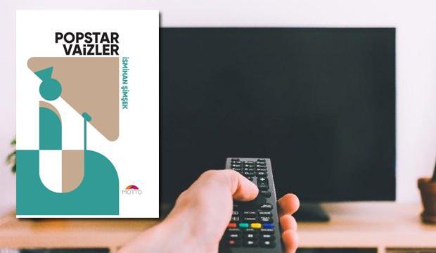 Televizyon vaizleri kitap konusu oldu: 'Popstar Vaizler' çıktı