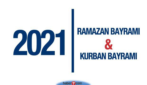 2021 Ramazan Bayramı - Kurban Bayramı ne zaman?