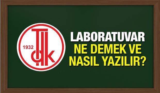 Laboratuvar ne demek? TDK'nın sözlüğüne göre laboratuvar nasıl yazılır?