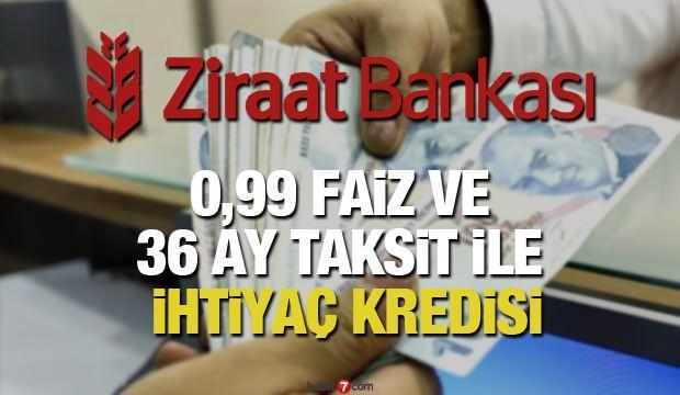 Ziraat Bankası 36 ay vade ile 0.99'dan 30 bin TL ihtiyaç kredisi veriyor! Kredi başvuru şartı