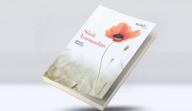İbrahim Tenekeci'nin son şiir kitabı 'Sözü Yormadan' çıktı