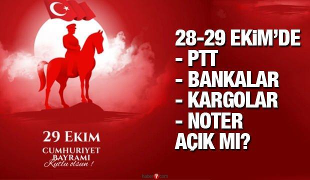 Bugün ve 29 Ekim PTT  Bankalar Kargolar Noter açık mı? Resmi tatil ne zaman bitecek?