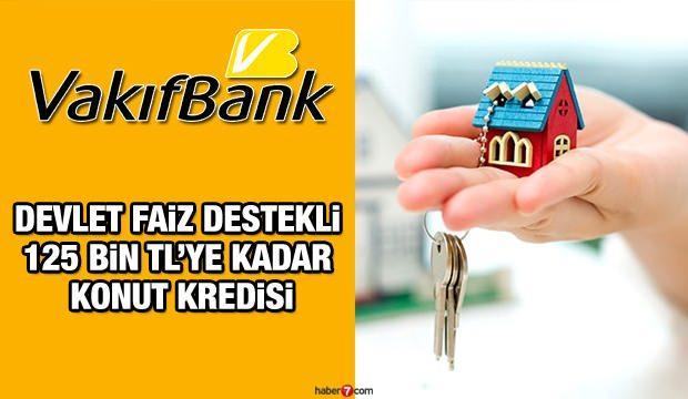 VakıfBank'tan devlet destekli 120 ay vade ile 125 bin TL kredi! Banka kredi başvuru şartları
