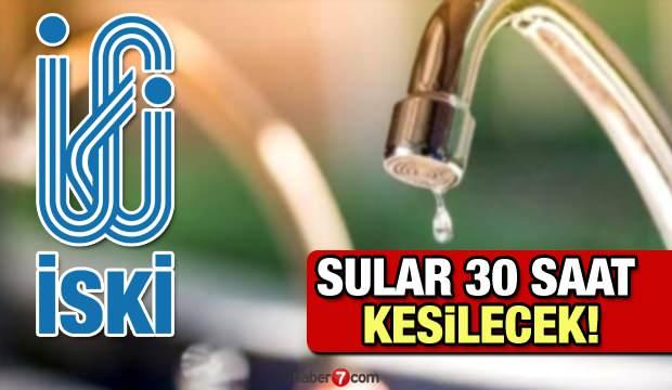 İSKİ 6 ilçede 30 saatlik su kesintisi ne zaman başlayacak? İSKİ planlı su kesintisi tablosu!