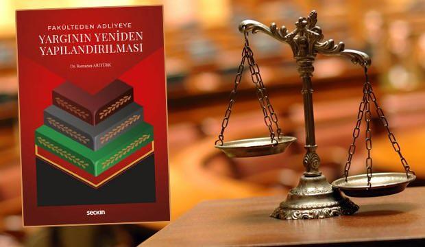 Fakülteden Adliyeye Yargının Yeniden Yapılandırılması