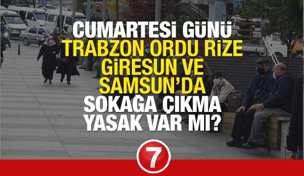 Cumartesi (Yarın) Trabzon, Ordu, Rize, Giresun ve Samsun'da sokağa çıkma yasağı olacak mı?