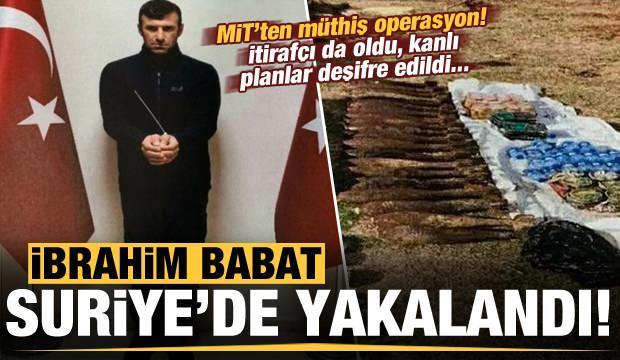 MİT'ten müthiş operasyon! İbrahim Babat, Suriye'de yakalandı