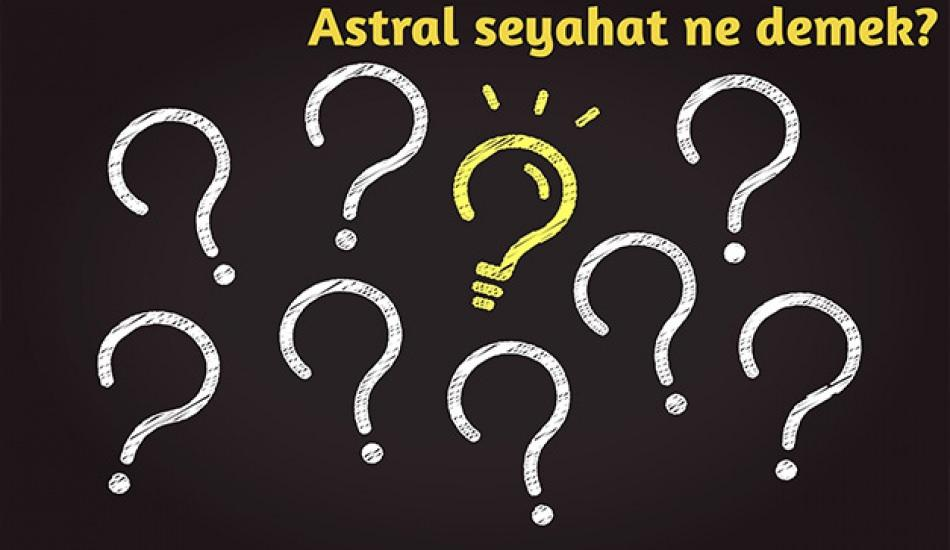 Astral ne demek? Astral seyahat nedir İşte astral seyahatin geçmişi