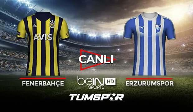 Fenerbahçe Erzurumspor maçı canlı izle! BeIN Sports FB Erzurum maçı canlı skor takip!