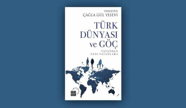 Türk Dünyası ve Göç - Vatandan Yeni Vatanlara - Çağla Gül Yesevi