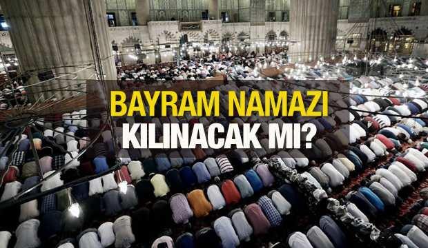 Bayram namazı kılınacak mı? Diyanet'ten beklenen bayram namazı açıklaması! 13 Mayıs'ta camiler...