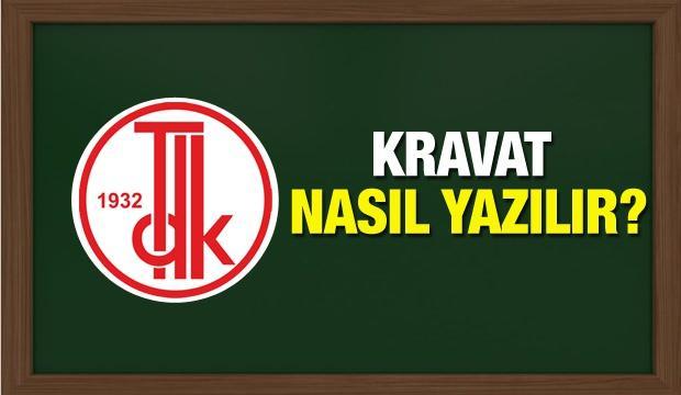 Kravat TDK sözlüğüne göre nasıl yazılır?