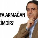 Mustafa Armağan KİMDİR? Biyografisi - Hayatı