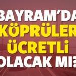 Bu sene Kurban bayramında Osmangazi Köprüsü ve Avrasya Tüneli bedava mı?