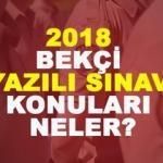 2018 Bekçilik yazılı sınav tarihi ne zaman? Sınav konuları neler?
