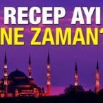 Recep Ayı ne zaman, başlangıç-bitiş tarihi? 2019 'Diyanet' kalan süre!