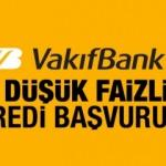 VakıfBank düşük faizli kredi başvurusu! (İhtiyaç, Konut, Taşıt) faiz oranları