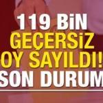 17 ilçede sayımlar bitti 119 bin geçersiz oy sayıldı! AK Parti mi CHP mi önde?