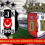 Beşiktaş Braga maçı şifresiz CANLI izle! Maçı şifresiz veren yabancı kanallar