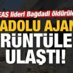 Son dakika: DEAŞ elebaşı Bağdadi öldürüldü! AA görüntülere ulaştı