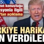 Trump'tan Türkiye'ye teşekkür: Harikaydılar...