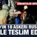 Esad'ın 18 asker Rusya'ya böyle teslim edildi