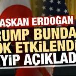 Erdoğan, 'Trump bayağı etkilendi' deyip açıkladı