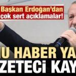 Erdoğan: Bu haberi yapan gazeteci kayıp, ispat et ya da...
