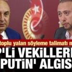 Toplu yalan söyleme talimatı mı verildi! CHP'li vekillerden 'Putin' algısı