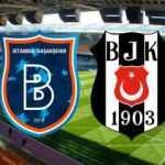 Başakşehir Beşiktaş maçı ne zaman başlıyor saat kaçta kadrolar belli oldu mu?