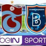 Trabzonspor Başakşehir maçı beIN Sports'ta şifresiz yayınlanacak mı?