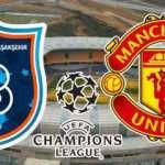 Başakşehir Manchester United maçı saat kaçta hangi kanalda? Şampiyonlar Ligi muhtemel 11'ler!