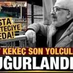 Usta gazeteci Ahmet Kekeç son yolculuğuna uğurlandı!