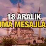 CUMA MESAJLARI 18 ARALIK! Dualı, hadisli, resimli ve sözlü en güzel cuma sözleri!