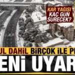 Meteoroloji'den İstanbul ve birçok ile son dakika yeni uyarı! Kar yağışı kaç gün sürecek?