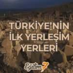 Türkiye'nin ilk yerleşim yerleri nerelerdir? Anadolu'nun bilinene ilk köyü...