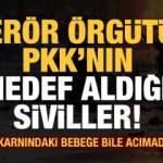Terör örgütü PKK'nın hedef aldığı siviller! Bebek. çocuk, öğretmen, genç, yaşlı....