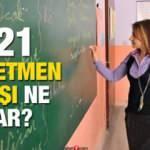 Öğretmen maaşı ne kadar oldu? 2021 öğretmen maaşına ne kadar zam yapıldı?
