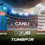 Rizespor Hatayspor maçı canlı izle! | BeIN Sports Rize Hatay maçı canlı skor takip!